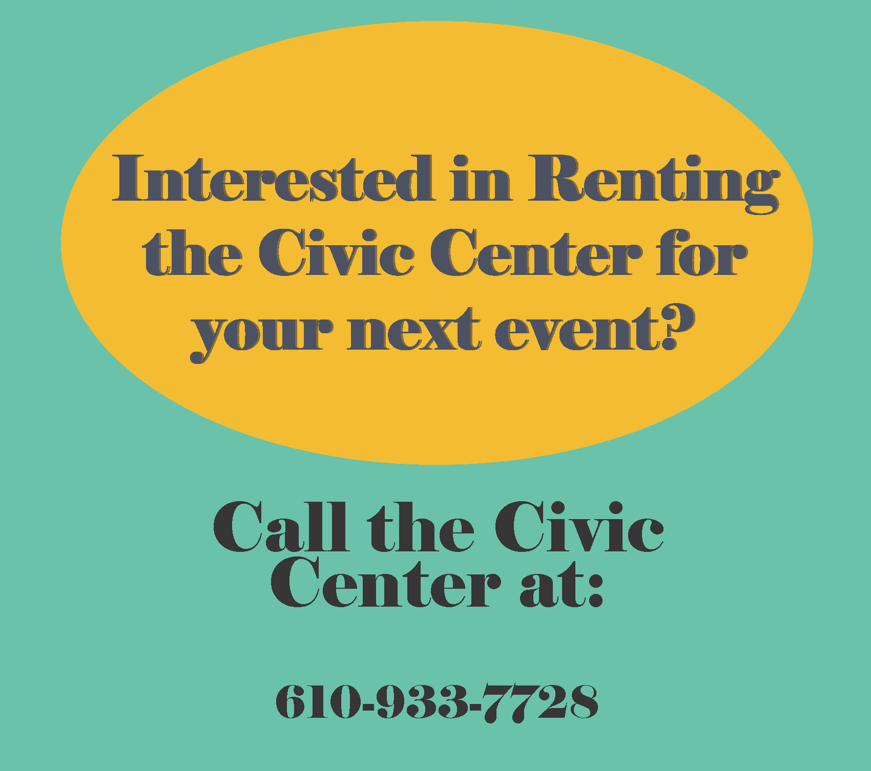 Interested in renting the Civic Center for your next event, call Recreation at 610-933-7728